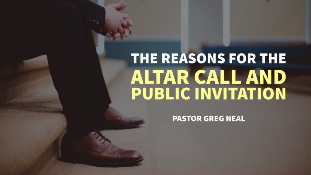 The Reasons for the Altar Call & Public Invitation