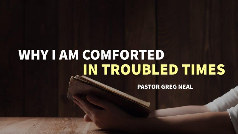Why I Am Comforted In Troubled Times Image